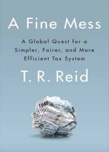 A-Fine-Mess-A-Global-Quest-for-a-Simpler-Fairer-and-More-Efficient-Tax-System-by-T.-R